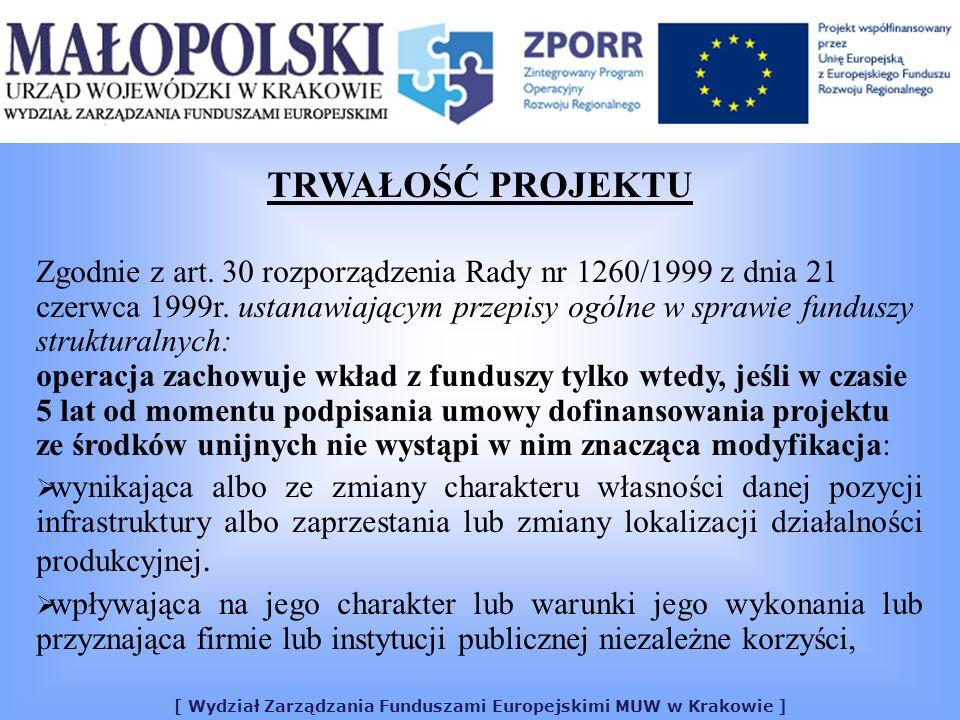 [ Wydział Zarządzania Funduszami Europejskimi MUW w Krakowie ] TRWAŁOŚĆ PROJEKTU Zgodnie z art. 30 rozporządzenia Rady nr 1260/1999 z dnia 21 czerwca