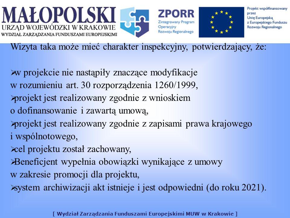 [ Wydział Zarządzania Funduszami Europejskimi MUW w Krakowie ] Wizyta taka może mieć charakter inspekcyjny, potwierdzający, że: w projekcie nie nastąpiły znaczące modyfikacje w rozumieniu art.