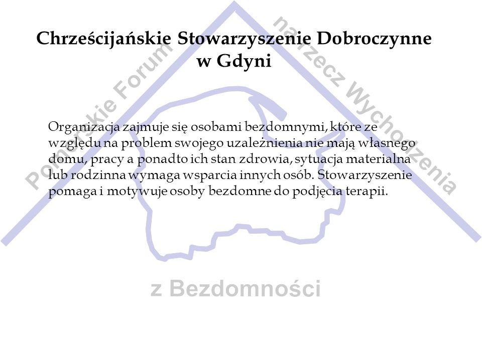 Chrześcijańskie Stowarzyszenie Dobroczynne w Gdyni Organizacja zajmuje się osobami bezdomnymi, które ze względu na problem swojego uzależnienia nie ma