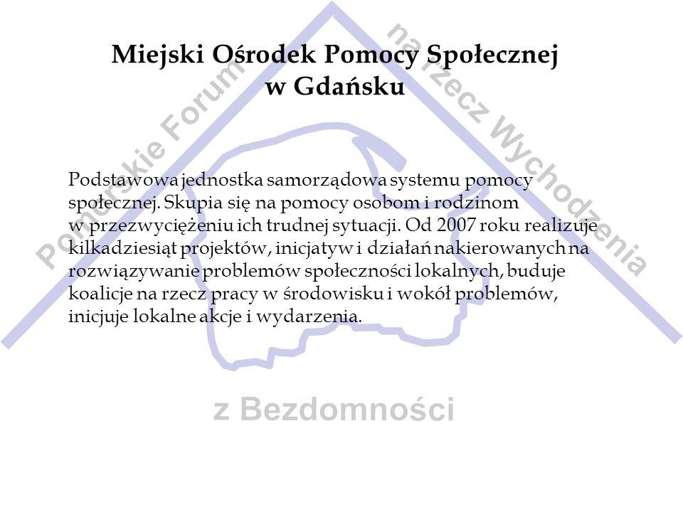 Miejski Ośrodek Pomocy Społecznej w Gdańsku Podstawowa jednostka samorządowa systemu pomocy społecznej. Skupia się na pomocy osobom i rodzinom w przez