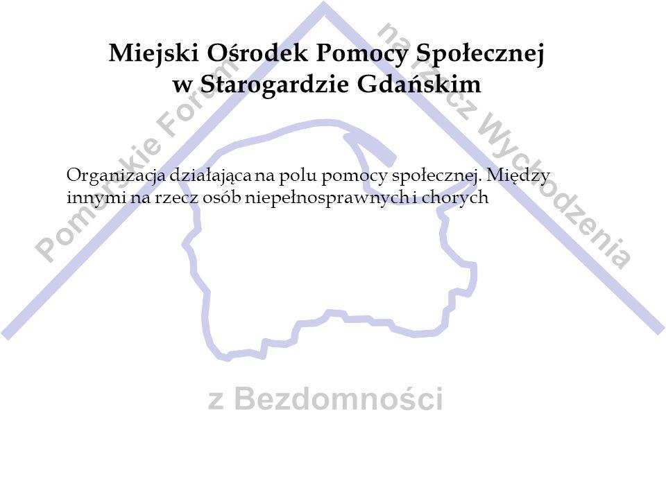 Miejski Ośrodek Pomocy Społecznej w Starogardzie Gdańskim Organizacja działająca na polu pomocy społecznej. Między innymi na rzecz osób niepełnosprawn
