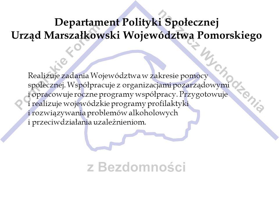 Departament Polityki Społecznej Urząd Marszałkowski Województwa Pomorskiego Realizuje zadania Województwa w zakresie pomocy społecznej. Współpracuje z
