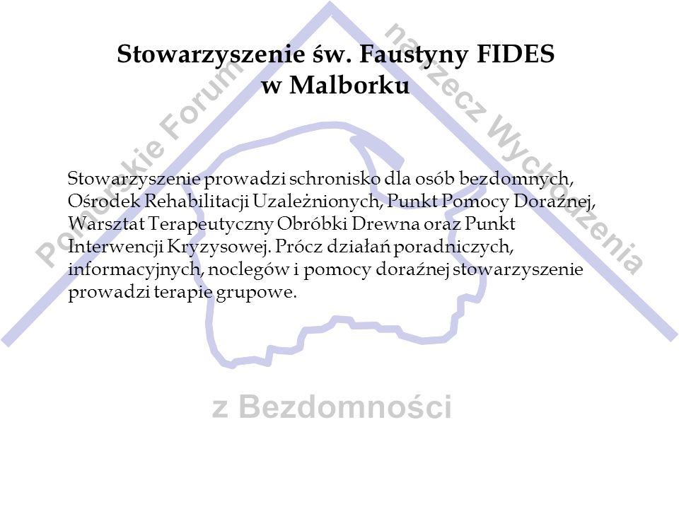 Stowarzyszenie św. Faustyny FIDES w Malborku Stowarzyszenie prowadzi schronisko dla osób bezdomnych, Ośrodek Rehabilitacji Uzależnionych, Punkt Pomocy