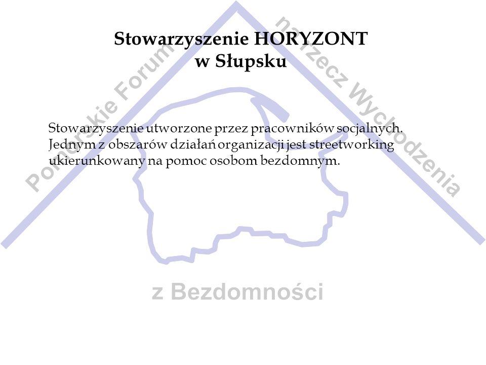 Stowarzyszenie HORYZONT w Słupsku Stowarzyszenie utworzone przez pracowników socjalnych. Jednym z obszarów działań organizacji jest streetworking ukie