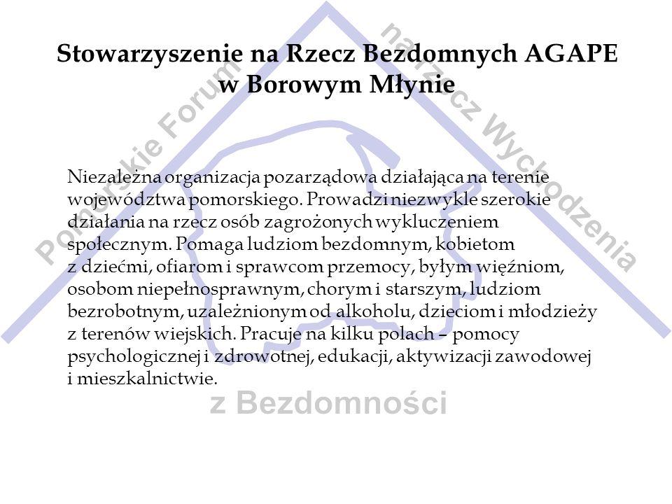 Stowarzyszenie na Rzecz Bezdomnych AGAPE w Borowym Młynie Niezależna organizacja pozarządowa działająca na terenie województwa pomorskiego. Prowadzi n