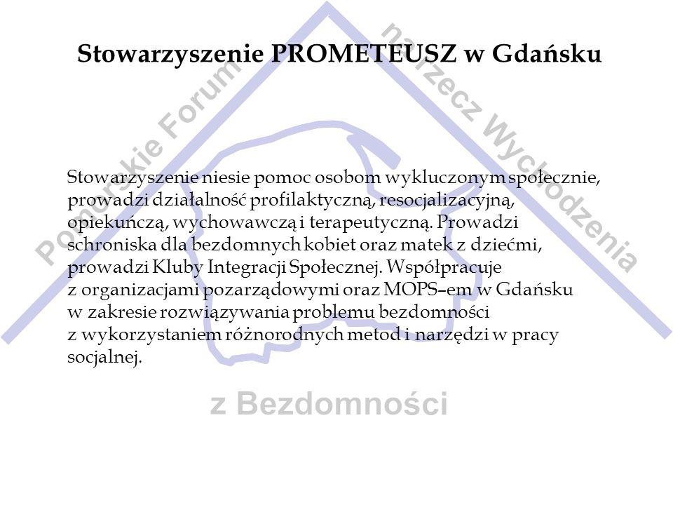 Stowarzyszenie PROMETEUSZ w Gdańsku Stowarzyszenie niesie pomoc osobom wykluczonym społecznie, prowadzi działalność profilaktyczną, resocjalizacyjną,