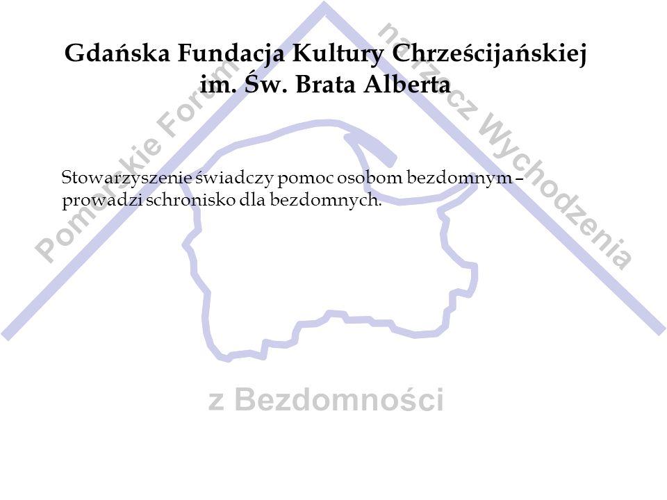 Gdańska Fundacja Kultury Chrześcijańskiej im. Św. Brata Alberta Stowarzyszenie świadczy pomoc osobom bezdomnym – prowadzi schronisko dla bezdomnych.