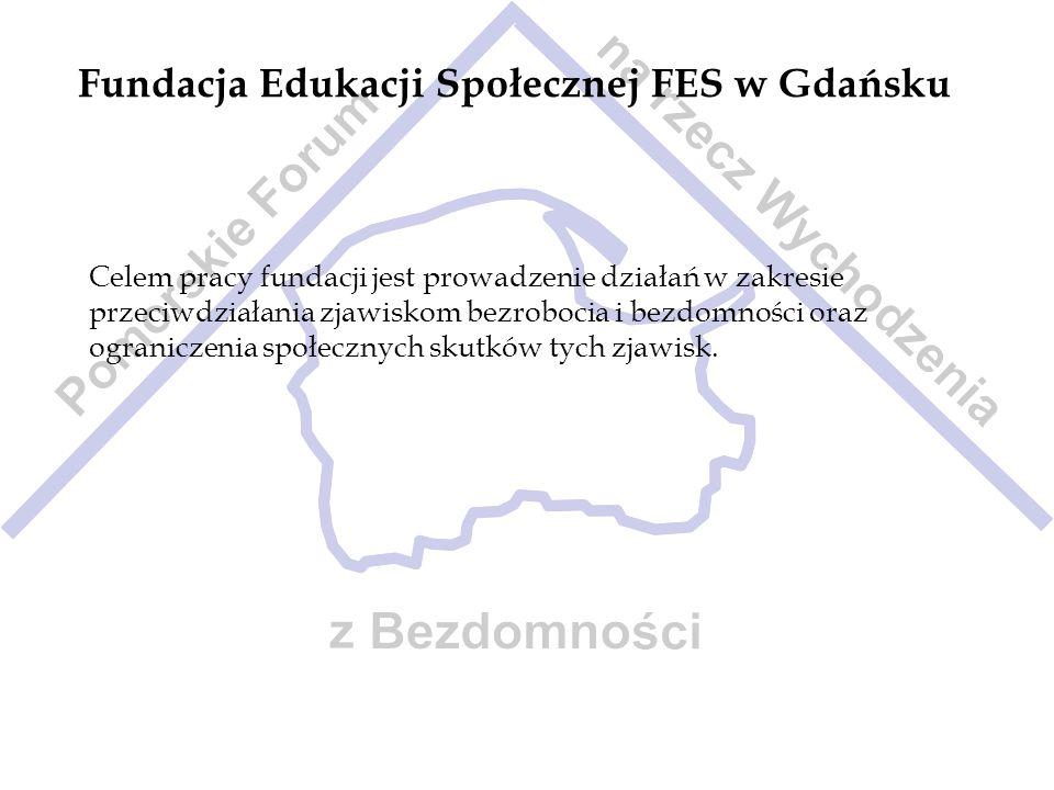Fundacja Edukacji Społecznej FES w Gdańsku Celem pracy fundacji jest prowadzenie działań w zakresie przeciwdziałania zjawiskom bezrobocia i bezdomnośc