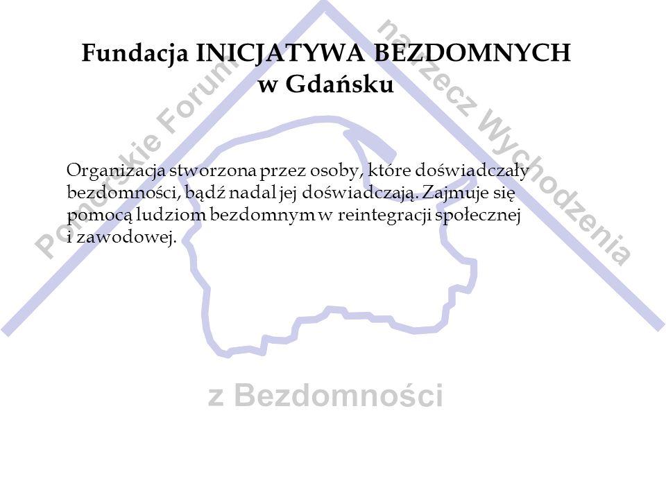Fundacja INICJATYWA BEZDOMNYCH w Gdańsku Organizacja stworzona przez osoby, które doświadczały bezdomności, bądź nadal jej doświadczają. Zajmuje się p