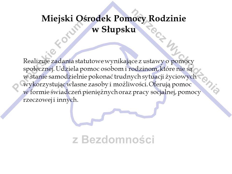 Miejski Ośrodek Pomocy Rodzinie w Słupsku Realizuje zadania statutowe wynikające z ustawy o pomocy społecznej. Udziela pomoc osobom i rodzinom, które