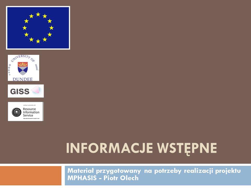 INFORMACJE WSTĘPNE Materiał przygotowany na potrzeby realizacji projektu MPHASIS - Piotr Olech