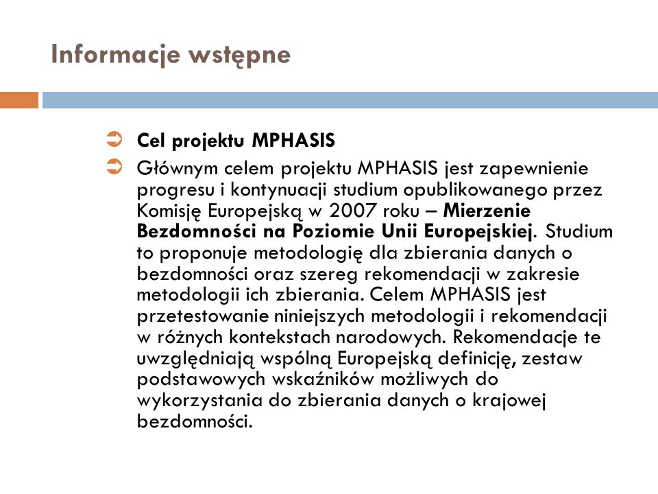 Informacje wstępne Cel projektu MPHASIS Głównym celem projektu MPHASIS jest zapewnienie progresu i kontynuacji studium opublikowanego przez Komisję Eu