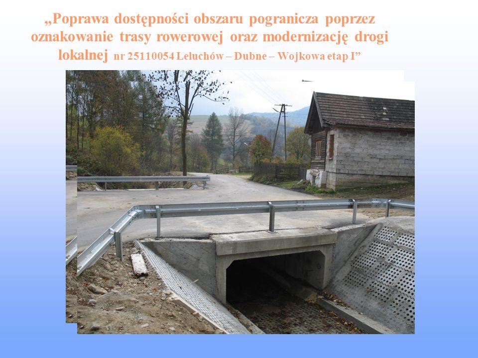 Poprawa dostępności obszaru pogranicza poprzez oznakowanie trasy rowerowej oraz modernizację drogi lokalnej nr 25110054 Leluchów – Dubne – Wojkowa eta