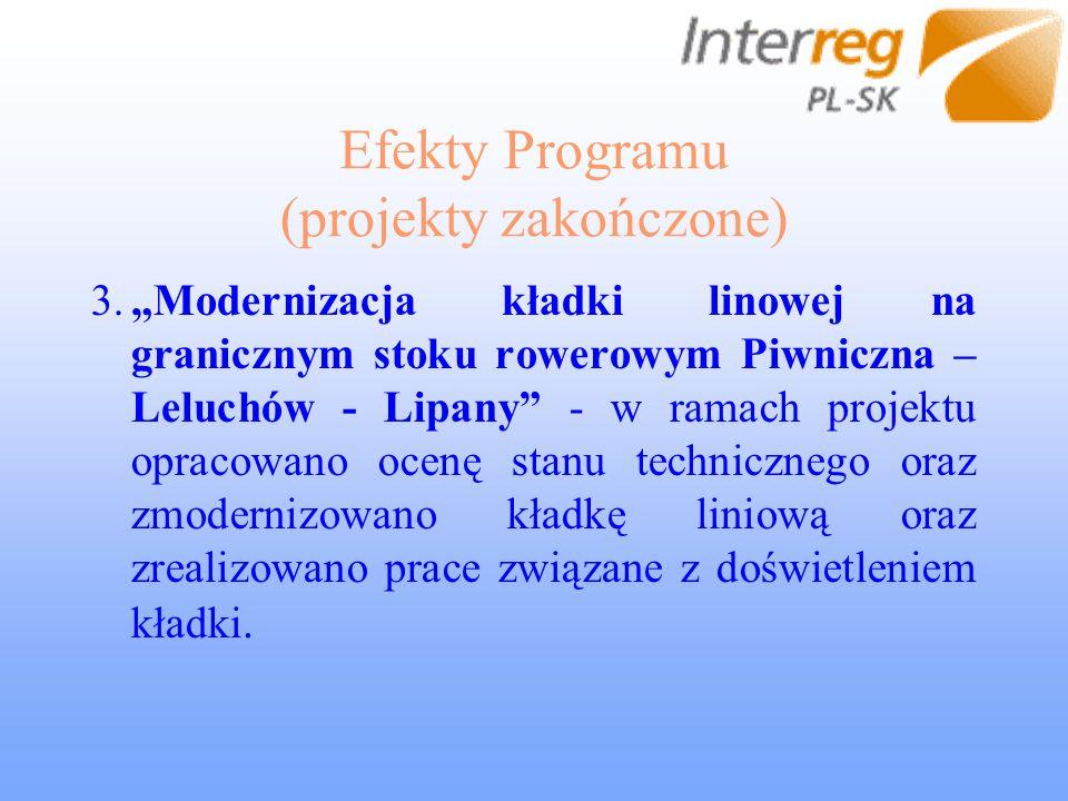 Efekty Programu (projekty zakończone) 3.Modernizacja kładki linowej na granicznym stoku rowerowym Piwniczna – Leluchów - Lipany - w ramach projektu opracowano ocenę stanu technicznego oraz zmodernizowano kładkę liniową oraz zrealizowano prace związane z doświetleniem kładki.