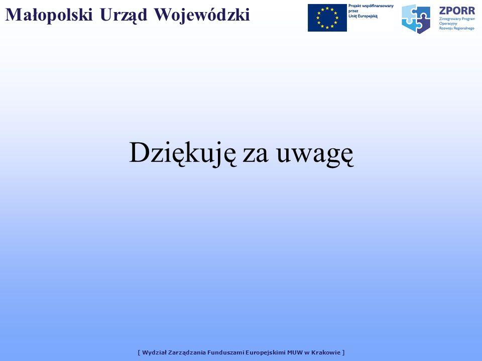 [ Wydział Zarządzania Funduszami Europejskimi MUW w Krakowie ] Dziękuję za uwagę Małopolski Urząd Wojewódzki