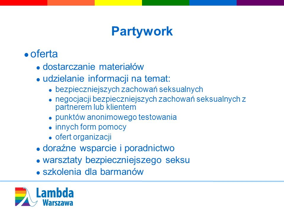 Partywork oferta dostarczanie materiałów udzielanie informacji na temat: bezpieczniejszych zachowań seksualnych negocjacji bezpieczniejszych zachowań