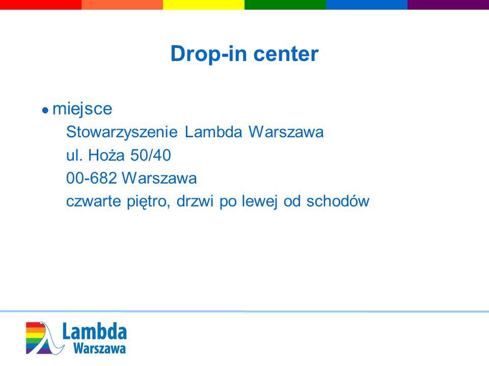 Drop-in center miejsce Stowarzyszenie Lambda Warszawa ul. Hoża 50/40 00-682 Warszawa czwarte piętro, drzwi po lewej od schodów