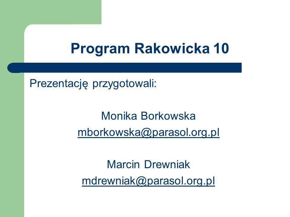 Program Rakowicka 10 Prezentację przygotowali: Monika Borkowska mborkowska@parasol.org.pl Marcin Drewniak mdrewniak@parasol.org.pl