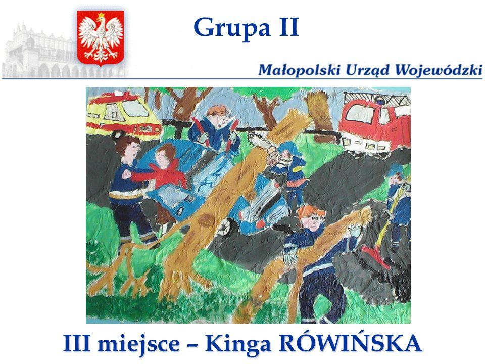 Grupa II III miejsce – Kinga RÓWIŃSKA