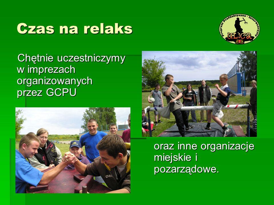 Czas na relaks Chętnie uczestniczymy w imprezach organizowanych przez GCPU oraz inne organizacje miejskie i pozarządowe.