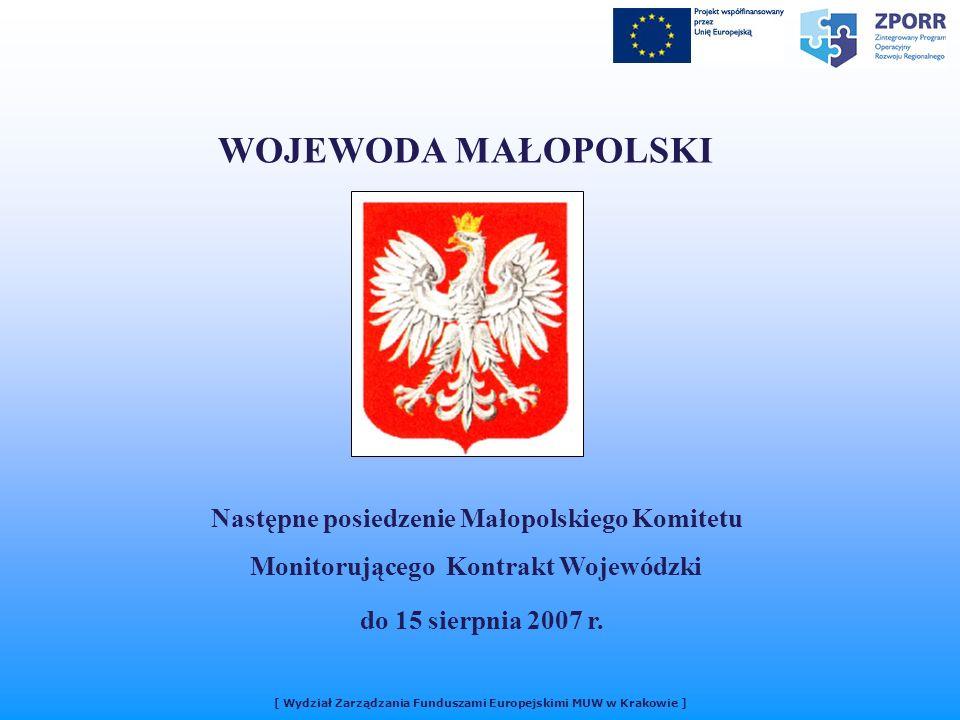 WOJEWODA MAŁOPOLSKI Następne posiedzenie Małopolskiego Komitetu Monitorującego Kontrakt Wojewódzki do 15 sierpnia 2007 r.