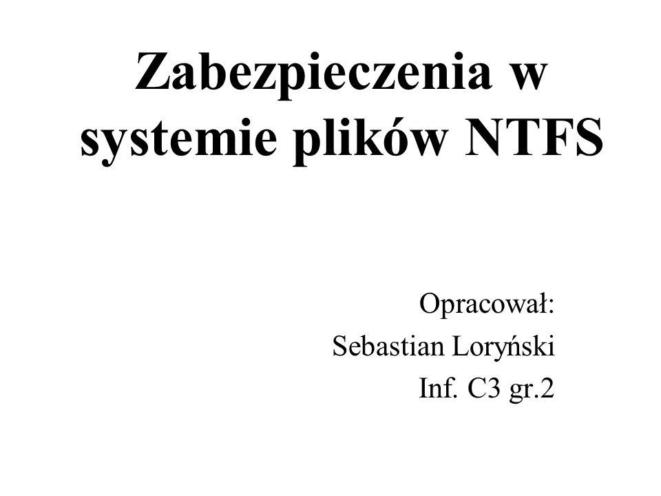 Zabezpieczenia w systemie plików NTFS Opracował: Sebastian Loryński Inf. C3 gr.2