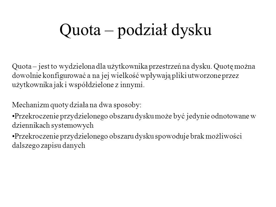 Quota – podział dysku Quota – jest to wydzielona dla użytkownika przestrzeń na dysku.