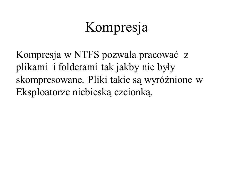 Kompresja Kompresja w NTFS pozwala pracować z plikami i folderami tak jakby nie były skompresowane.