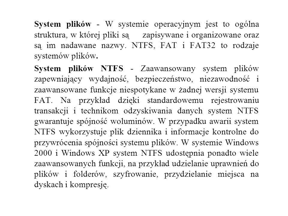 System plików - W systemie operacyjnym jest to ogólna struktura, w której pliki są zapisywane i organizowane oraz są im nadawane nazwy.