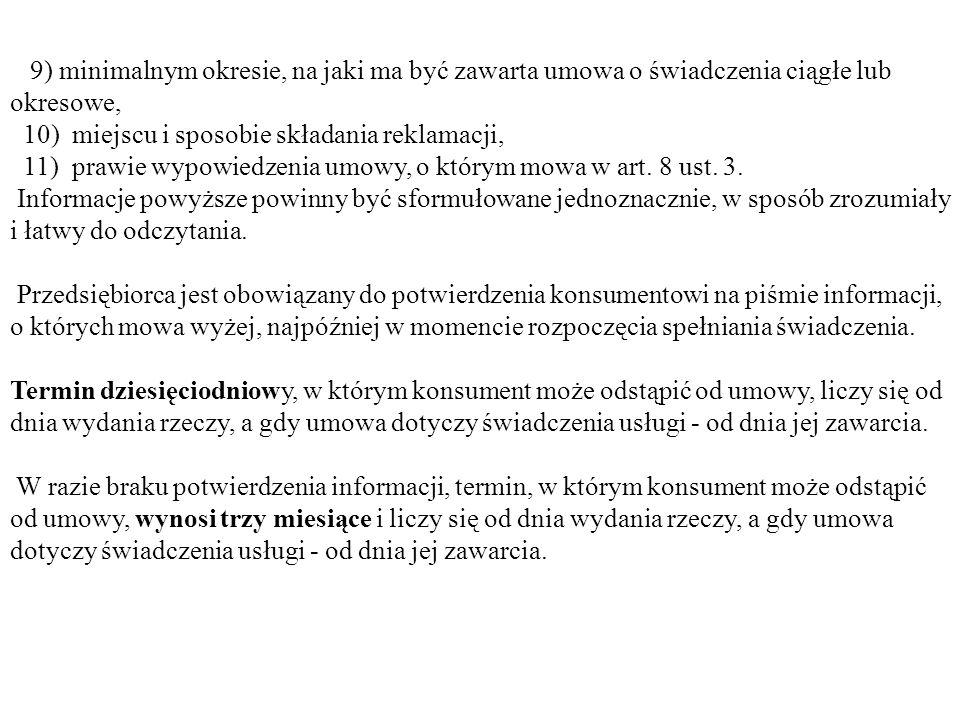 9) minimalnym okresie, na jaki ma być zawarta umowa o świadczenia ciągłe lub okresowe, 10) miejscu i sposobie składania reklamacji, 11) prawie wypowie