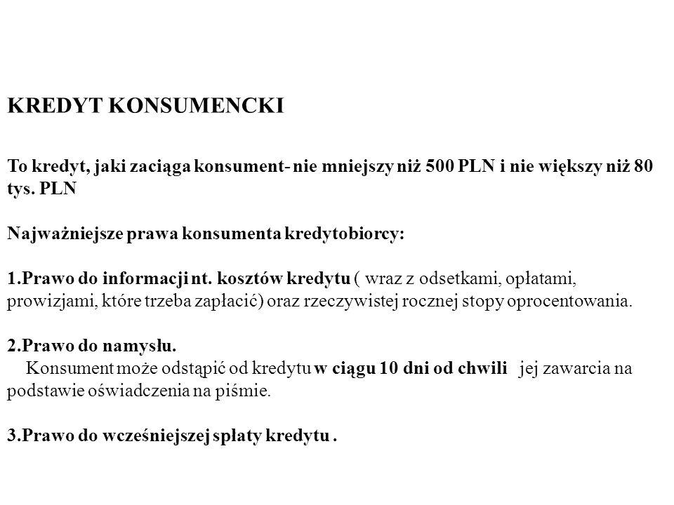 KREDYT KONSUMENCKI To kredyt, jaki zaciąga konsument- nie mniejszy niż 500 PLN i nie większy niż 80 tys. PLN Najważniejsze prawa konsumenta kredytobio
