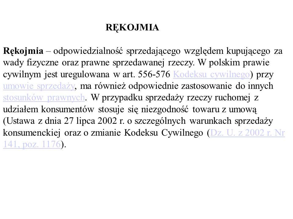 RĘKOJMIA Rękojmia – odpowiedzialność sprzedającego względem kupującego za wady fizyczne oraz prawne sprzedawanej rzeczy. W polskim prawie cywilnym jes