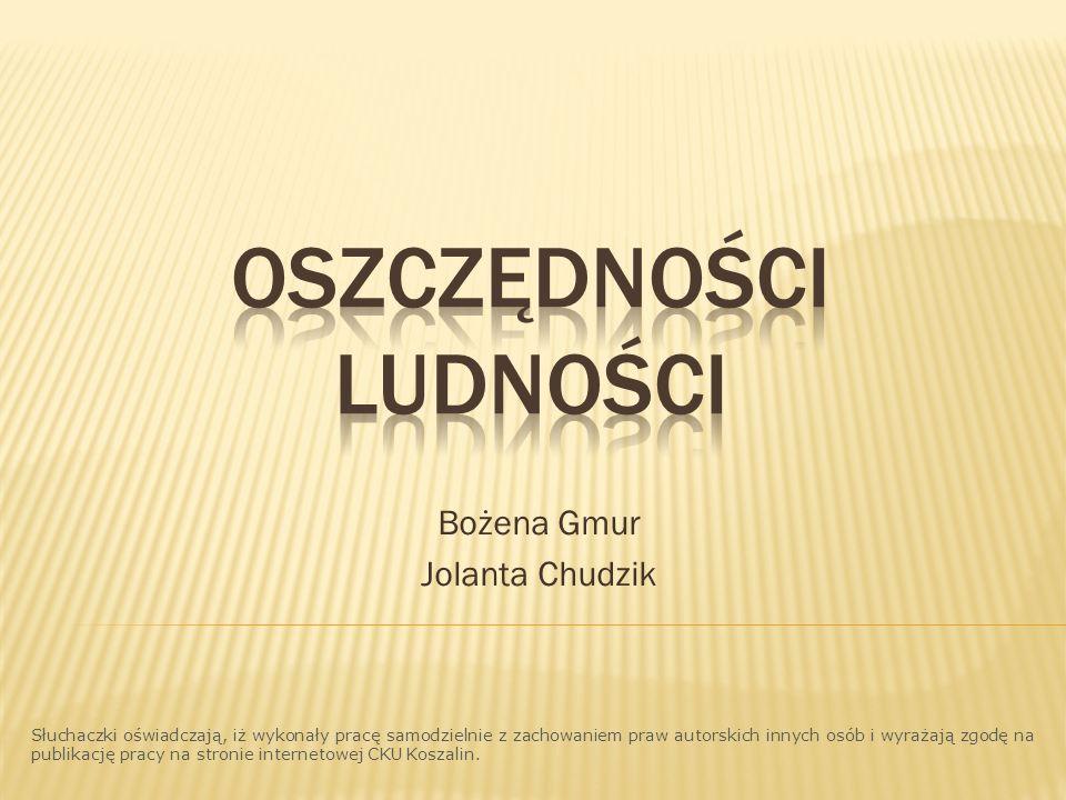 Bożena Gmur Jolanta Chudzik Słuchaczki oświadczają, iż wykonały pracę samodzielnie z zachowaniem praw autorskich innych osób i wyrażają zgodę na publi