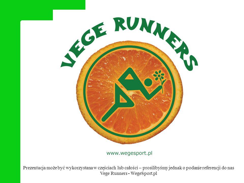 Prezentacja może być wykorzystana w częściach lub całości – prosilibyśmy jednak o podanie referencji do nas Vege Runners - WegeSport.pl