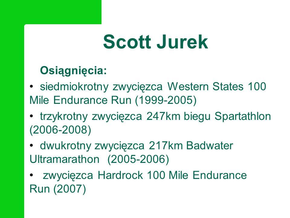 Scott Jurek Osiągnięcia: siedmiokrotny zwycięzca Western States 100 Mile Endurance Run (1999-2005) trzykrotny zwycięzca 247km biegu Spartathlon (2006-