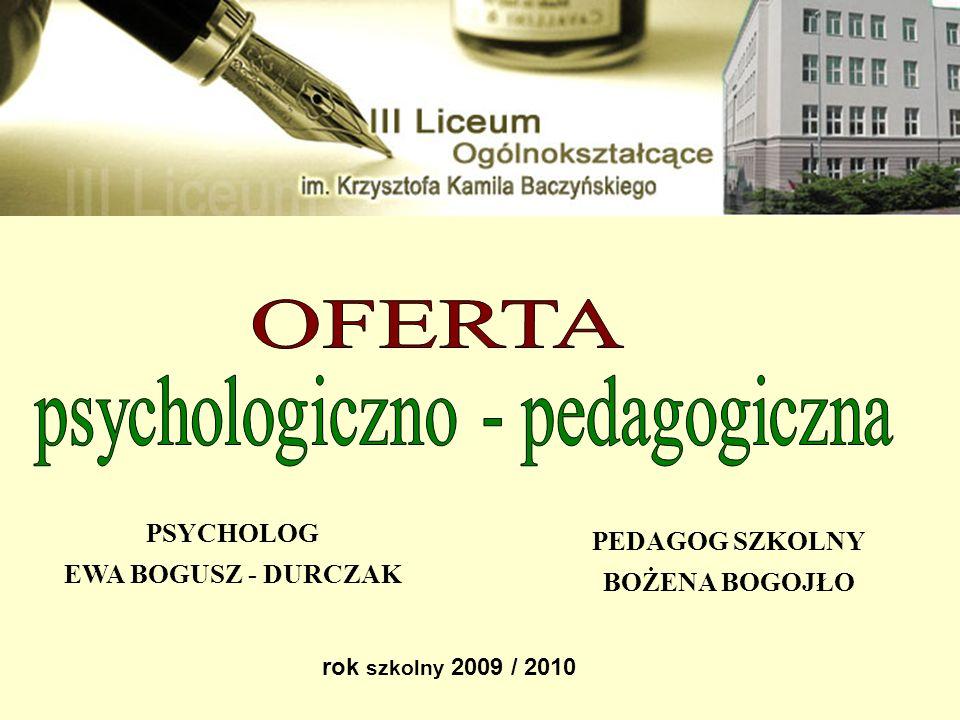rok szkolny 2009 / 2010 PEDAGOG SZKOLNY BOŻENA BOGOJŁO PSYCHOLOG EWA BOGUSZ - DURCZAK