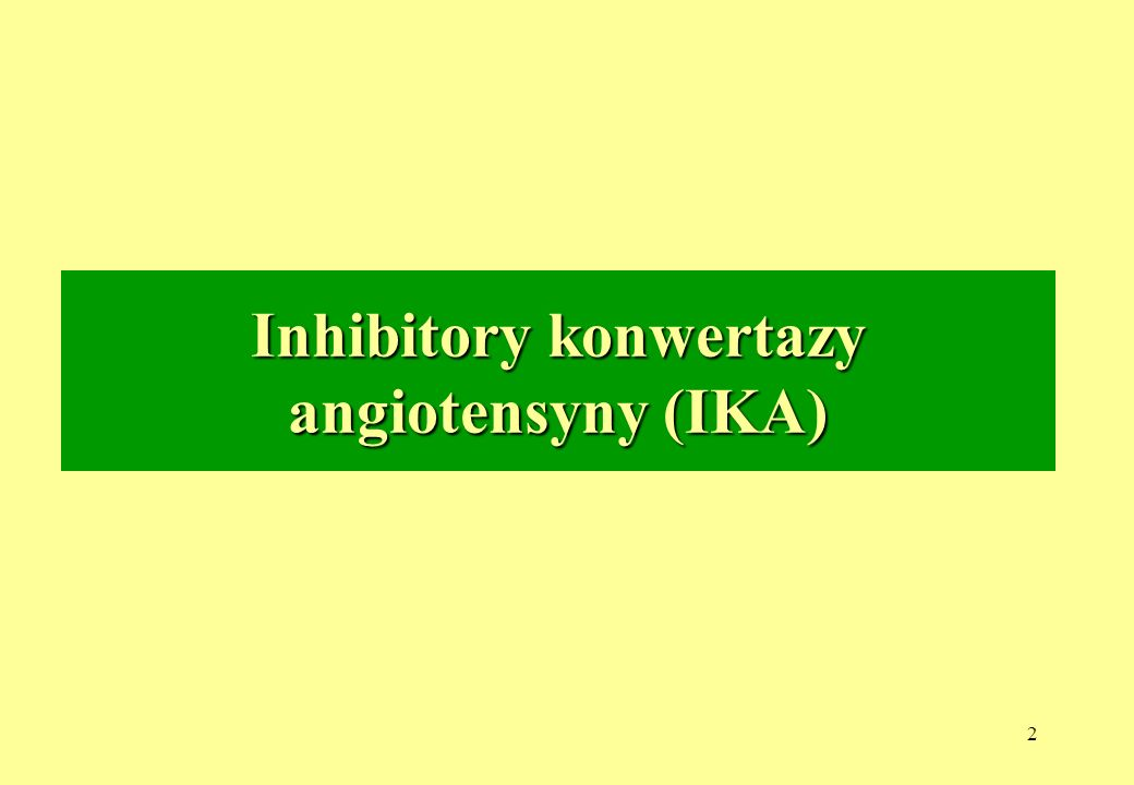 2 Inhibitory konwertazy angiotensyny (IKA)
