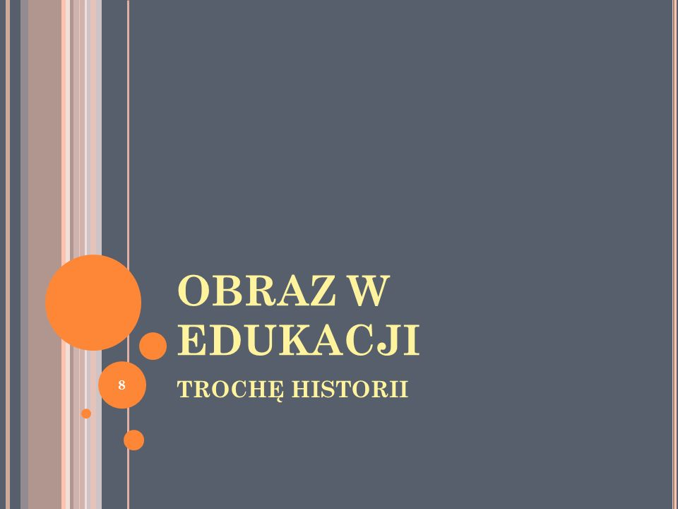 OBRAZ W EDUKACJI TROCHĘ HISTORII 8