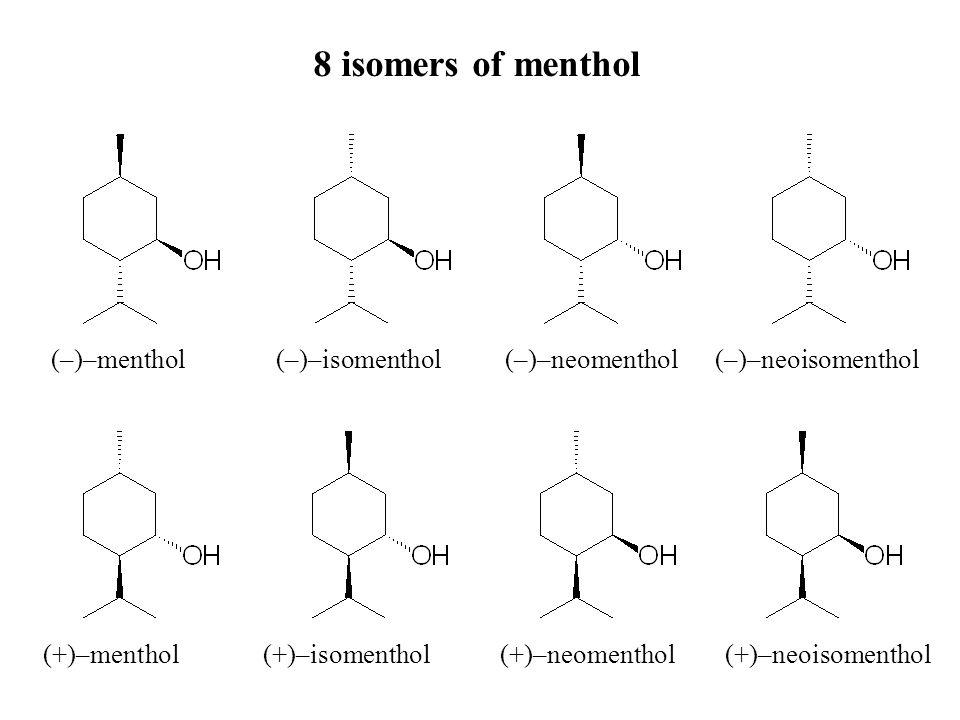 8 isomers of menthol (–)–menthol (–)–isomenthol (–)–neomenthol (–)–neoisomenthol (+)–menthol (+)–isomenthol (+)–neomenthol (+)–neoisomenthol
