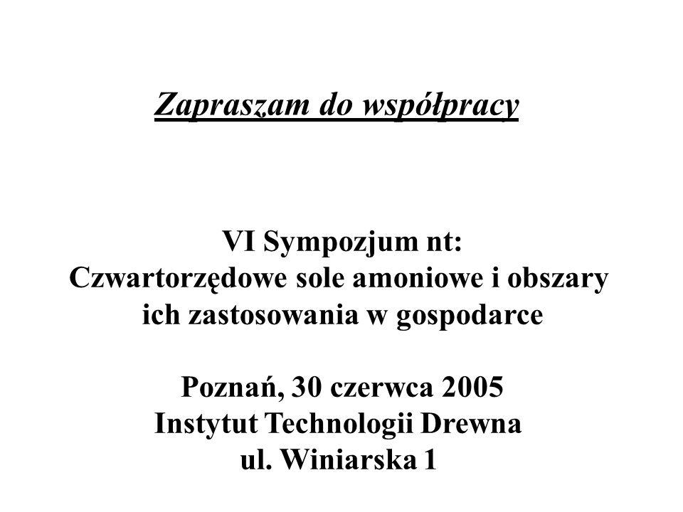 Zapraszam do współpracy VI Sympozjum nt: Czwartorzędowe sole amoniowe i obszary ich zastosowania w gospodarce Poznań, 30 czerwca 2005 Instytut Technol