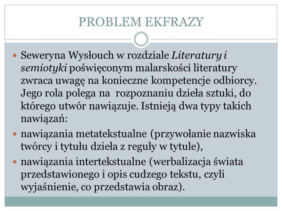 PROBLEM EKFRAZY Seweryna Wysłouch w rozdziale Literatury i semiotyki poświęconym malarskości literatury zwraca uwagę na konieczne kompetencje odbiorcy.