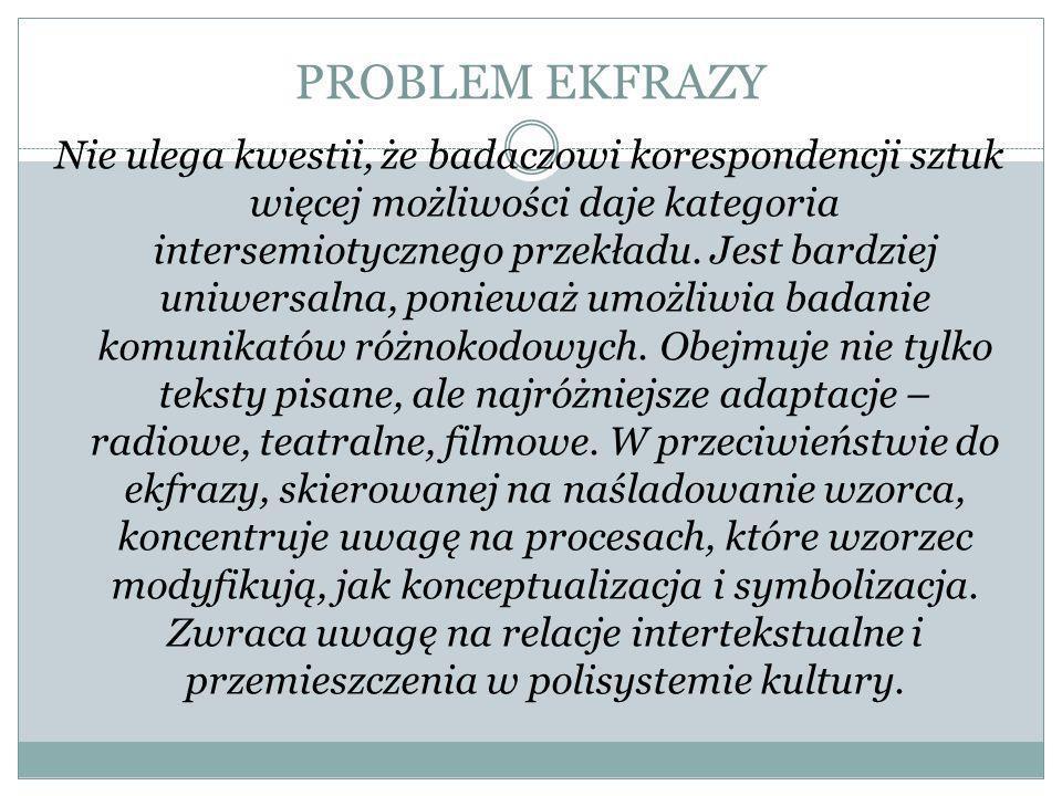PROBLEM EKFRAZY Nie ulega kwestii, że badaczowi korespondencji sztuk więcej możliwości daje kategoria intersemiotycznego przekładu.