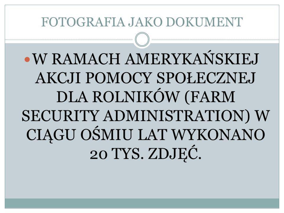 FOTOGRAFIA JAKO DOKUMENT W RAMACH AMERYKAŃSKIEJ AKCJI POMOCY SPOŁECZNEJ DLA ROLNIKÓW (FARM SECURITY ADMINISTRATION) W CIĄGU OŚMIU LAT WYKONANO 20 TYS.