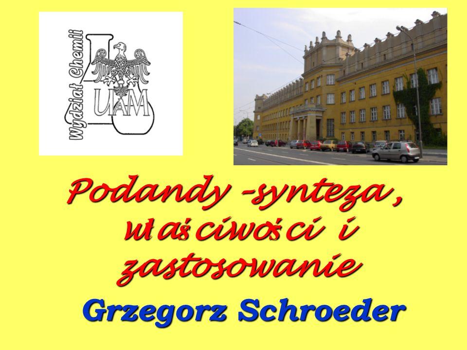 Grzegorz Schroeder Podandy –synteza, w ł a ś ciwo ś ci i zastosowanie
