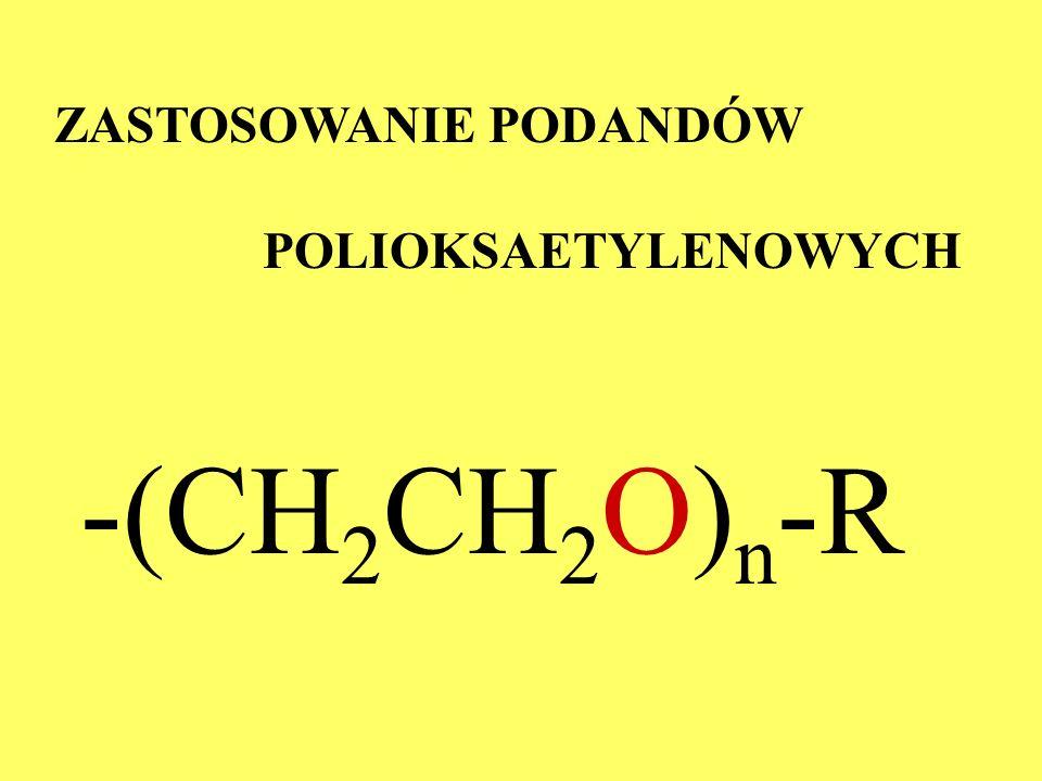 ZASTOSOWANIE PODANDÓW POLIOKSAETYLENOWYCH -(CH 2 CH 2 O) n -R