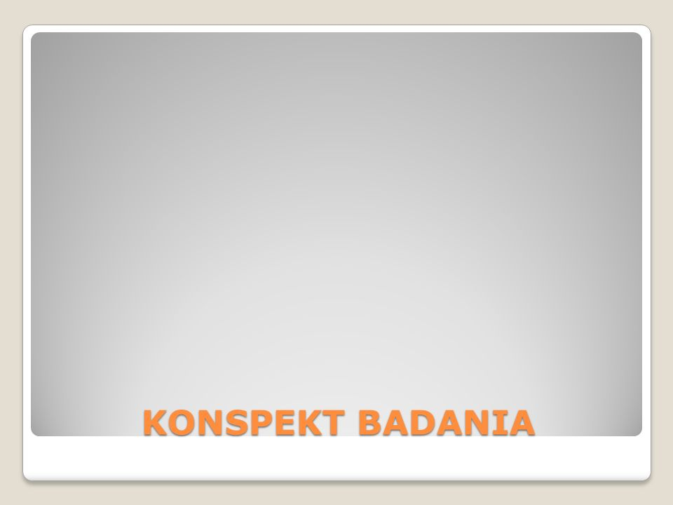 KONSPEKT BADANIA