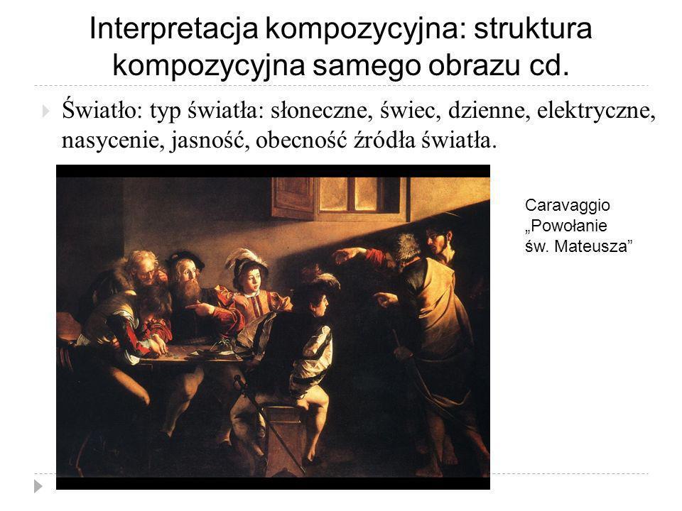Interpretacja kompozycyjna: struktura kompozycyjna samego obrazu cd. Światło: typ światła: słoneczne, świec, dzienne, elektryczne, nasycenie, jasność,