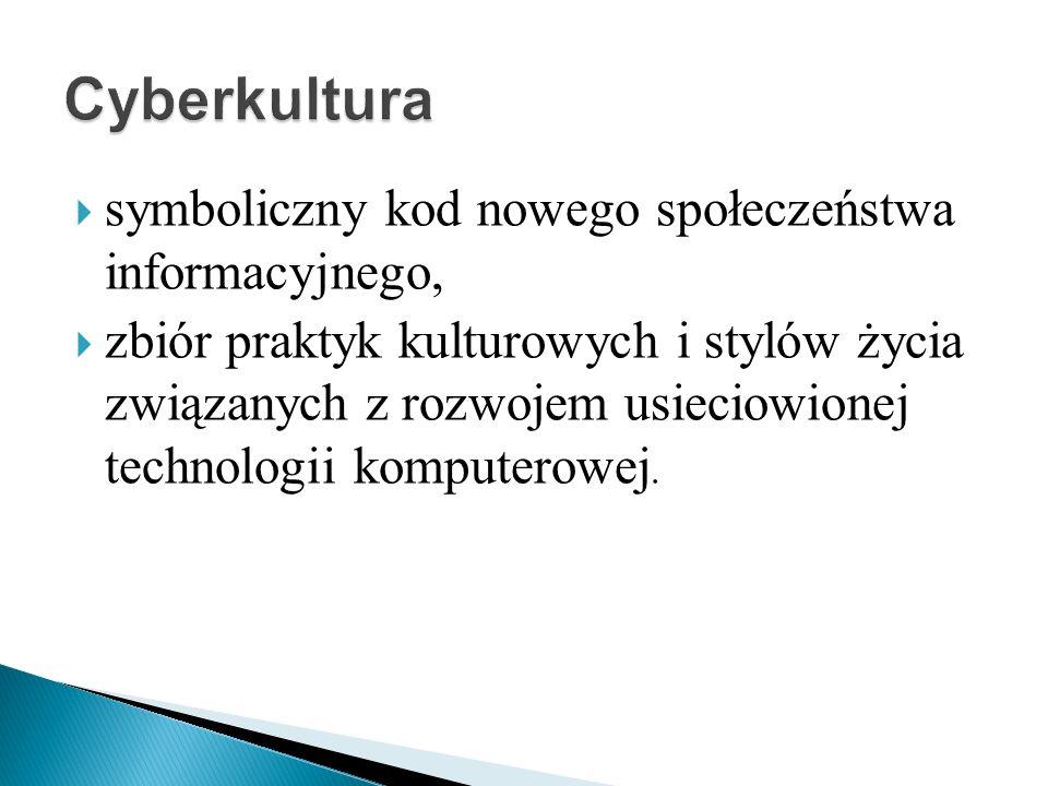 symboliczny kod nowego społeczeństwa informacyjnego, zbiór praktyk kulturowych i stylów życia związanych z rozwojem usieciowionej technologii komputerowej.