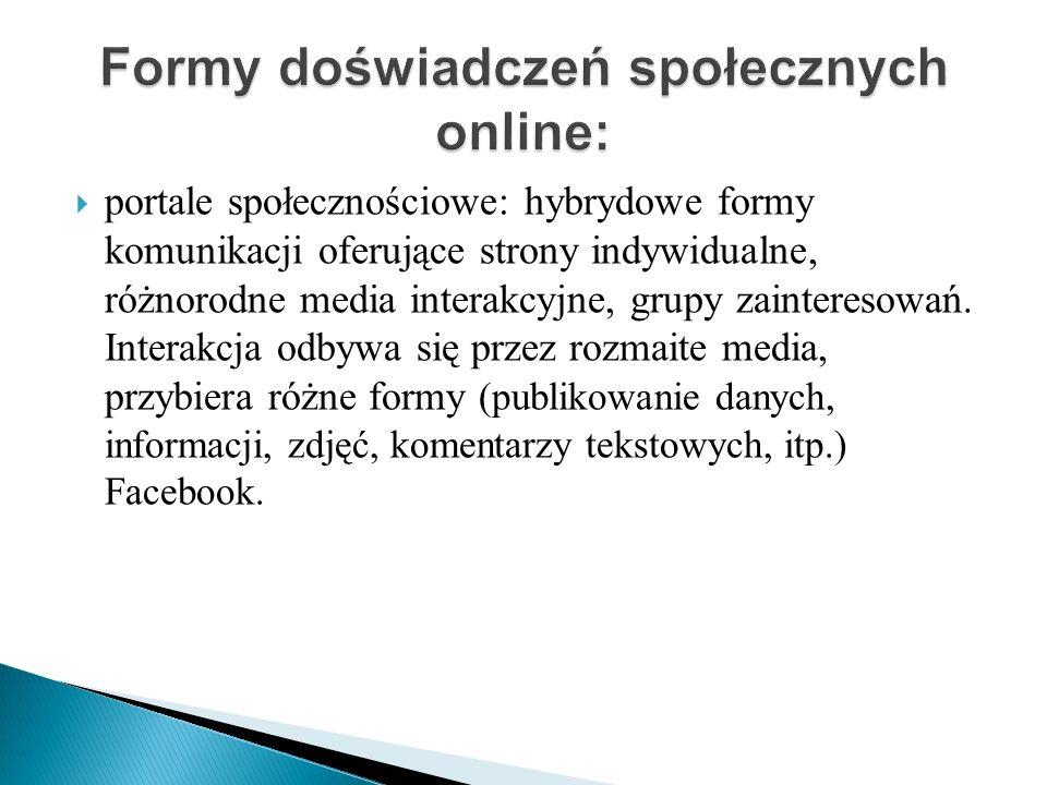 portale społecznościowe: hybrydowe formy komunikacji oferujące strony indywidualne, różnorodne media interakcyjne, grupy zainteresowań. Interakcja odb