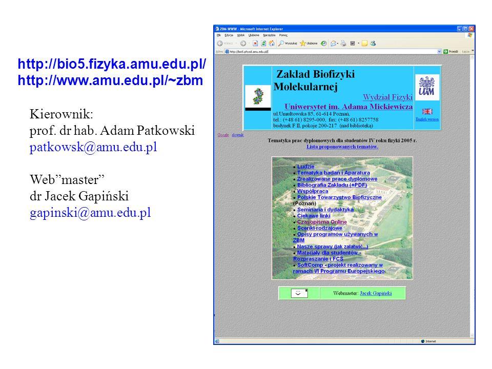 http://bio5.fizyka.amu.edu.pl/ http://www.amu.edu.pl/~zbm Kierownik: prof. dr hab. Adam Patkowski patkowsk@amu.edu.pl Webmaster dr Jacek Gapiński gapi